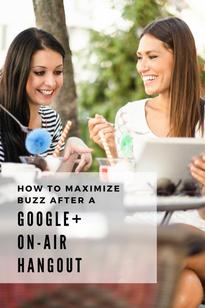 How to Maximize Buzz after a Google + On-Air Hangout