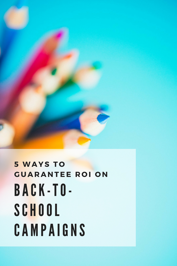 5 Ways to Guarantee ROI on Back-to-School Campaigns