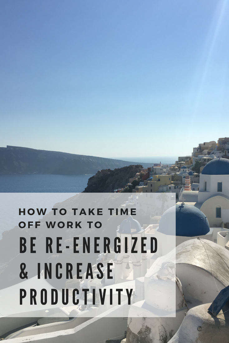 How to Take Time Off Work to Be Re-Energized and Increase Productivity