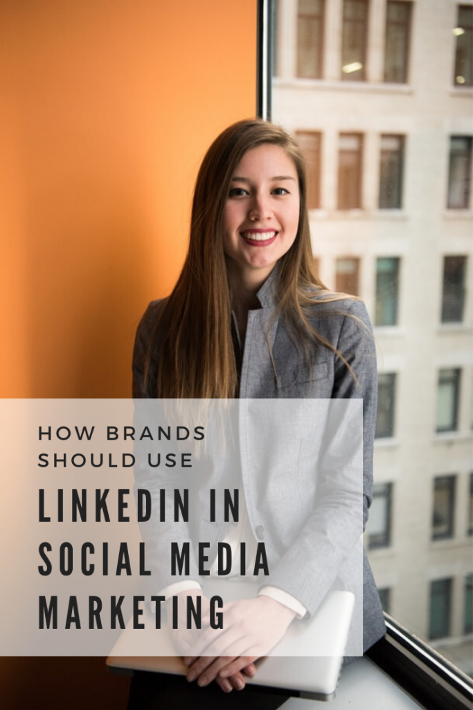 How Brands Should Use LinkedIn In Social Media Marketing