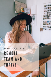 How to Run a Remote Team and Thrive