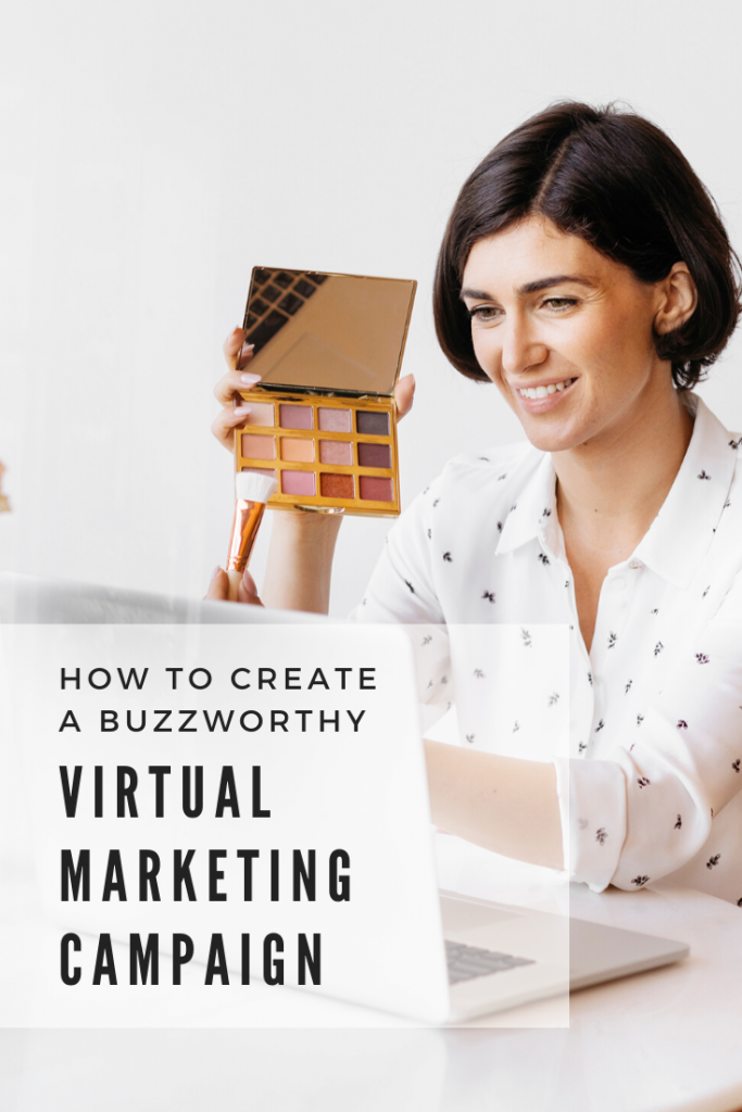 How to Create a Buzzworthy Virtual Marketing Campaign