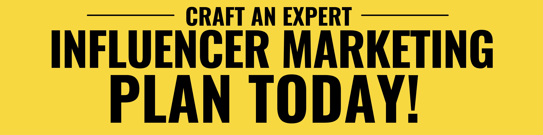CREATE AN EXPERT INFLUENCER MARKETING PLAN TODAY!